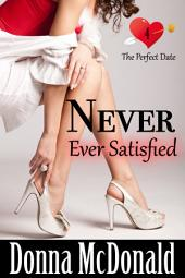 Never Ever Satisfied (Contemporary, Romantic Comedy, Humor): A Romantic Comedy With Attitude