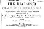 "The diapason: a collection of church music : to which are prefixed a new and comprehensive view of ""Music and its notation,"" exercises for reading music, and vocal training, songs, part-songs, rounds, etc. : the whole arranged and adapted for choirs, singing schools, musical conventions, and social gatherings"