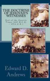 THE DOCTRINE OF JEHOVAH'S WITNESSES: The End of the Gentile Times (607 B.C.E. - 1914 C.E.)