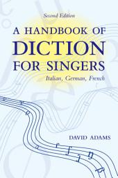 A Handbook of Diction for Singers: Italian, German, French, Edition 2