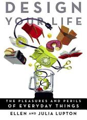 Design Your Life: The Pleasures and Perils of Everyday Things