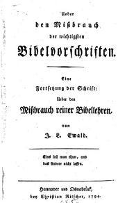 Ueber den Missbrauch der wichtigsten Bibel-vorschriften: Eine Fortsetzung der Schrift : Ueber den Missbrauch reiner Bibellehren
