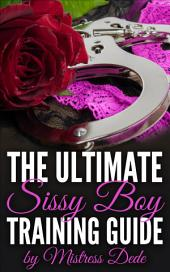The Ultimate Sissy Boy Training Guide by Mistress Dede