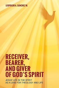 Receiver  Bearer  and Giver of God s Spirit Book