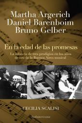 Martha Argerich, Daniel Barenboim, Bruno Gelber. En la edad de las promesas: La infancia de tres prodigios en los años de oro de la Buenos Aires musical