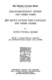 Grandmother's Story and Other Poems ; My Hunt After the Captain and Other Papers