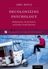 Decolonizing Psychology: Globalization, Social Justice, and Indian Youth Identities