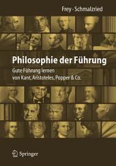 Philosophie der Führung: Gute Führung lernen von Kant, Aristoteles, Popper & Co.