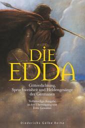 Die Edda: Götterdichtung, Spruchweisheit und Heldengesänge der Germanen