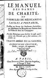 Le manuel des dames de charité, ou Formules de médicamens faciles à préparer: dressées en faveur des personnes charitables, qui distribuent les remèdes aux pauvres dans les villes & dans les campagnes ...