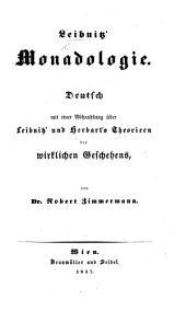 Leibnitz' Monadologie. Deutsch, mit einer Abhandlung über Liebnitz' und Herbart's Theorieen des wirklichen Geschehens von Dr R. Zimmermann
