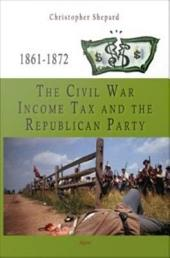 The Civil War Income Tax and the Republican Party, 1861-1872