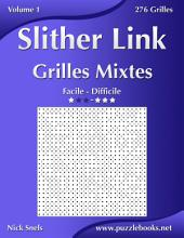 Slither Link Grilles Mixtes - Facile à Difficile - Volume 1 - 276 Grilles