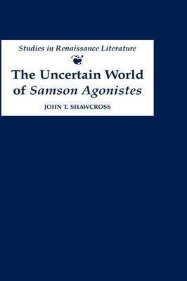 The Uncertain World of Samson Agonistes PDF