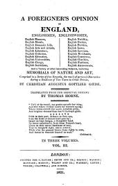 A Foreigner's Opinion of England, Englishmen, English Women, English Manners, English Morals ...: And a Variety of Other Interesting Subjects, Including Memorials of Nature and Art, Comprised in a Series of Free Remarks, the Result of Personal Observation During a Residence of Two Years in Great Britain, Volume 3