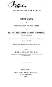 Preparation for Death: A Sermon on the Occasion of the Death of Lt. Col. Alexander Ramsay Thompson, of the U. S. Army, who was Killed in Battle with the Indians at Okee-cho-bee, Florida, December 25, 1837, Delivered in the Middle Dutch Church, February 11, 1838