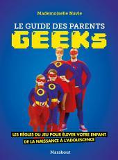 Le guide des parents geeks: Les règles du jeu pour élever votre enfant de la naissance à l'adolescence
