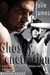 Ghostly Penetration - A Sexy Gay M/M Supernatural Romance Short Story from Steam Books
