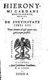 Hieronymi Cardani ... de subtilitate libri XXI