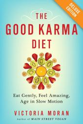 The Good Karma Diet Deluxe: Eat Gently, Feel Amazing, Age in Slow Motion