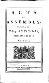 Acts of Assembly, Passed in the Colony of Virginia: From 1662, to 1715, Volume 1
