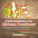 A Quick Introduction to the African Continent - Geography Books for Kids Age 9-12 | Children's Geography & Culture Books