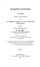 Martin's Reports of Cases Argued and Determined in the Superior Court of the Territory of Orleans [1809-1812] and in the Supreme Court of the State of Louisiana [1813-1830] Comprising Orleans Term Reports, Vols. I and II and Louisiana Term Reports, Vol. I [-XII., O.s., & I-VIII., N.s.]: Volume 5