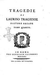 Tragedie di Lauriso Tragiense pastore arcade con due ragionamenti del medesimo sopra la composizione delle tragedie. Tomo primo [-quarto]: Volume 4