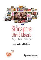Singapore Ethnic Mosaic, The: Many Cultures, One People
