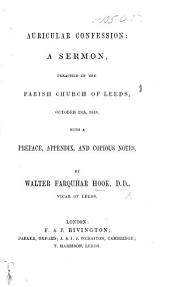 Auricular Confession: a sermon [on 1 John i. 9] preached Oct. 29th, 1848, with a preface, appendix, and copious notes