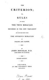 The criterion: or, Miracles examined with a view to expose the pretensions of pagans and papists [by J. Douglas.].