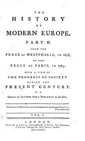 The History of Modern Europe, Part II: From the Peace of Westphalia, in 1648, to the Peace of Paris, in 1763 : with a View of the Progress of Society Duing the Present Century, in a Series of Letters from a Nobleman to His Son, Volume 1