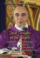 New Insights on the Gospels - Vol. V - Year C: Commentaries on the Sunday Gospels - Year C Sundays of Advent, Christmas, Lent and Easter Solemnities of the Lord during Ordinary Time
