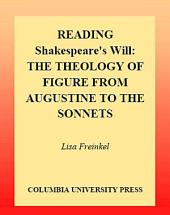 Reading Shakespeare's Will: The Theology of Figure from Augustine to the Sonnets