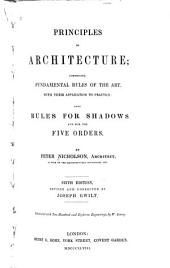 Principles of Architecture: Comprising Fundamental Rules of the Art, with Their Application to Practice: Also Rules for Shadows for the Five Orders