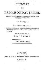 Histoire de la maison d'Autriche, depuis Rodolphe de Hapsbourg, jusq'a la mort de Léopold II.: (1218 - 1792)