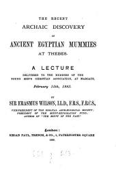 The Recent Archaic Discovery of Ancient Egyptian Mummies at Thebes: A Lecture Delivered to the Members of the Young Men's Christian Association, at Margate, February 15th, 1883