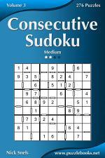Consecutive Sudoku - Medium - Volume 3 - 276 Logic Puzzles