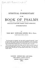 A Spiritual Commentary on the Book of Psalms  Specially Setting Forth Their Messianic Interpretation PDF
