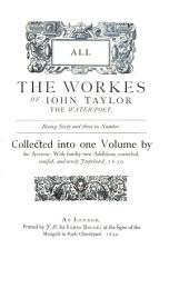 The Works of John Taylor, the Water-poet: Comprised in the Folio Edition of 1630, Volume 1