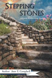 Stepping Stones: A Guide to Knowing God
