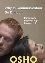 Why Is Communication So Difficult, Particularly Between Lovers?