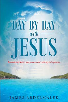Day by Day with Jesus  Remembering Christ s true promises and realizing God s presence