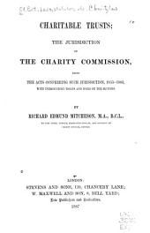 Charitable Trusts: the Jurisdiction of the Charity Commission, Being the Acts Conferring Such Jurisdiction, 1853-1883, with Introductory Essays and Notes on the Sections