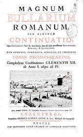 Magnum Bullarium romanum, seu ejusdem continuatio ...: cum rubricis, summariis, scholiis, et indicibus ... : tomus decimus-quartus complectens constitutiones Clementis XII ab anno I usque ad IV.