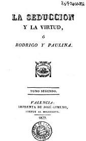 La Seduccion y la virtud, ó, Rodrigo y Paulina