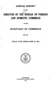 Annual Report of the Director of Bureau of Foreign and Domestic Commerce to the Secretary of Commerce for the Fiscal Year Ended ...