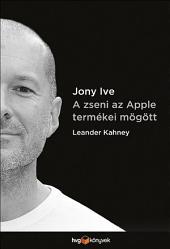 Jony Ive: A zseni az Apple termékei mögött
