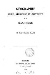 Géographie juive, albigeoise et calviniste de la Gascogne