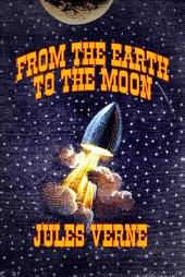 From the Earth to the Moon: (Annotated)(New Translation)(Unabridged)